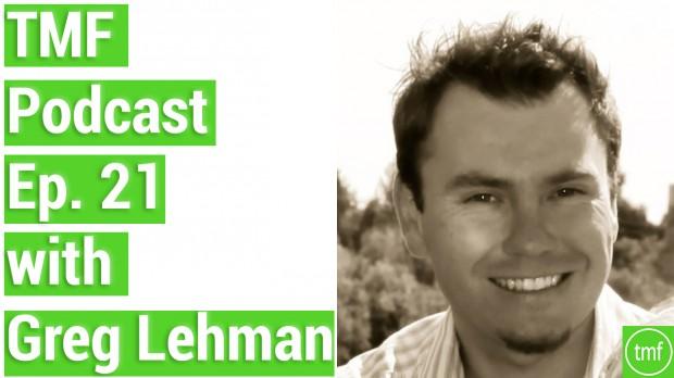 TMF Podcast Ep. 21 with Greg Lehman