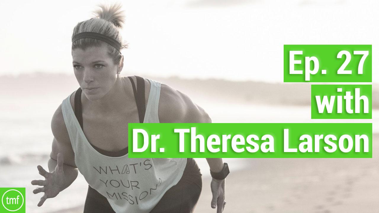 Ep. 27 w/ Dr. Theresa Larson