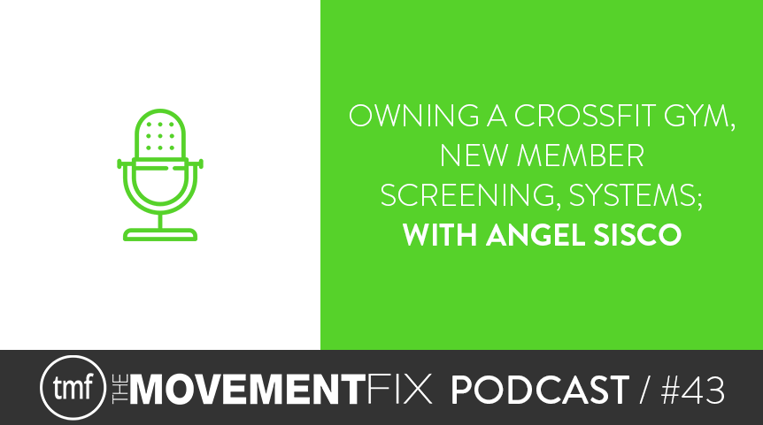 43 – Owning a CrossFit Gym, New Member screening, Systems; with Angel Sisco