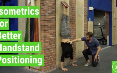 Isometrics for Better Handstand Positioning
