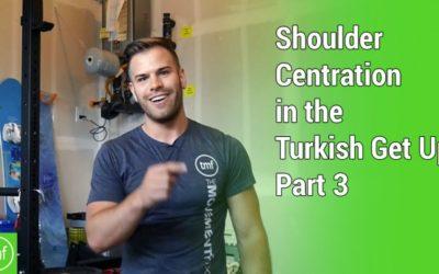 Shoulder Centration in the TGU Part 3