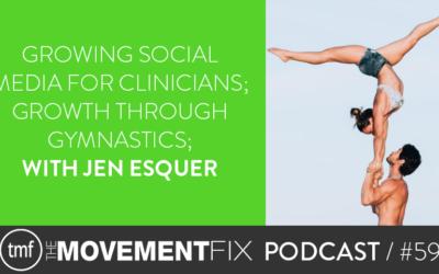 59 - Growing Social Media for Clinicians; Growth Through Gymnastics; w/ Jen Esquer
