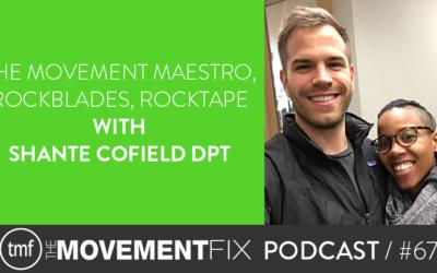 67 - The Movement Maestro, RockBlades, RockTape; w/ Shante Cofield DPT