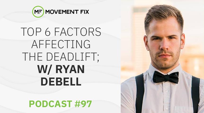 97 - Top 6 Factors Affecting the Deadlift; w/ Ryan DeBell