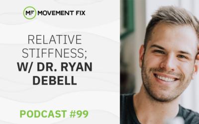 99 - Relative Stiffness; w/ Dr. Ryan DeBell
