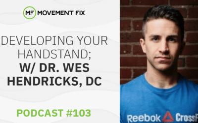 103 - Handstand Development; w/ Dr. Wes Hendricks, DC