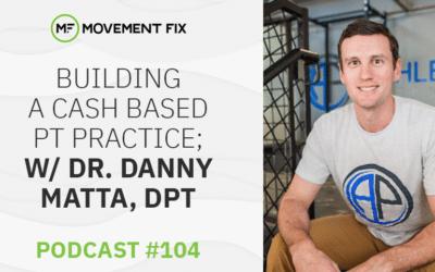104 - Building a Cash Based PT Practice; w/ Dr. Danny Matta DPT