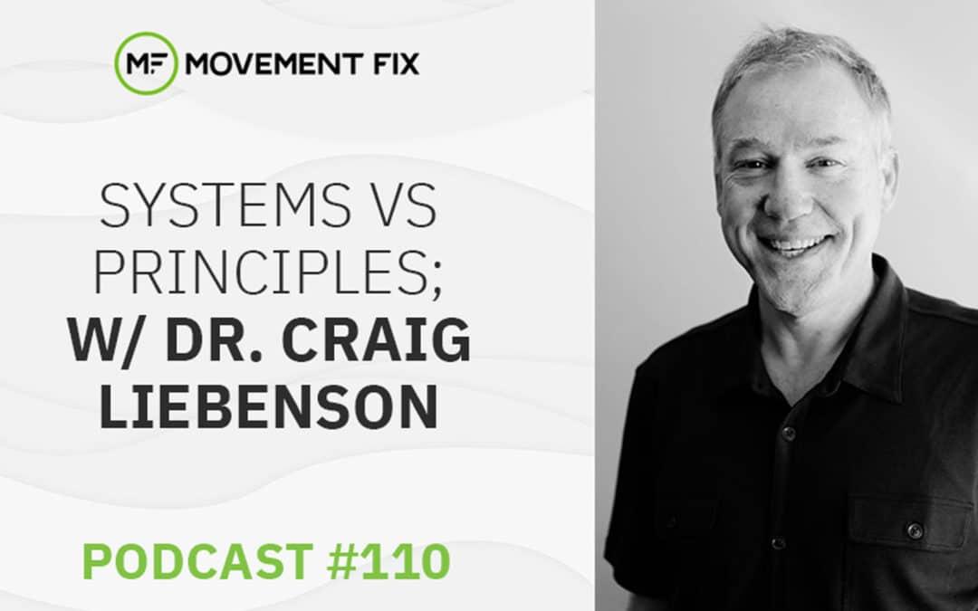110 - Principles vs Systems; w/ Dr. Craig Liebenson