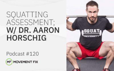 120 - Squatting Assessment; w/ Dr. Aaron Horschig